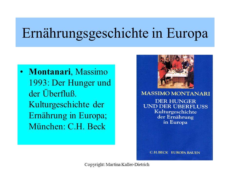 Copyright: Martina Kaller-Dietrich Ernährungsgeschichte in Europa Montanari, Massimo 1993: Der Hunger und der Überfluß. Kulturgeschichte der Ernährung