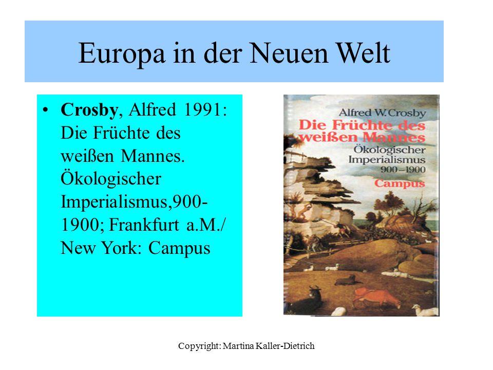 Copyright: Martina Kaller-Dietrich Europa in der Neuen Welt Crosby, Alfred 1991: Die Früchte des weißen Mannes. Ökologischer Imperialismus,900- 1900;