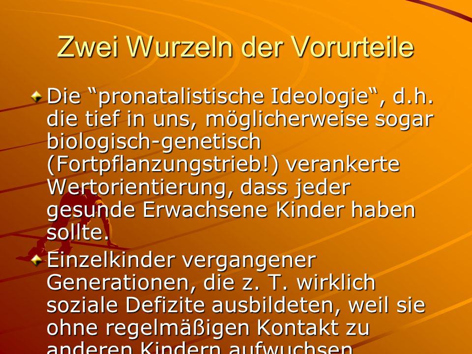 """Zwei Wurzeln der Vorurteile Die """"pronatalistische Ideologie"""", d.h. die tief in uns, möglicherweise sogar biologisch-genetisch (Fortpflanzungstrieb!) v"""