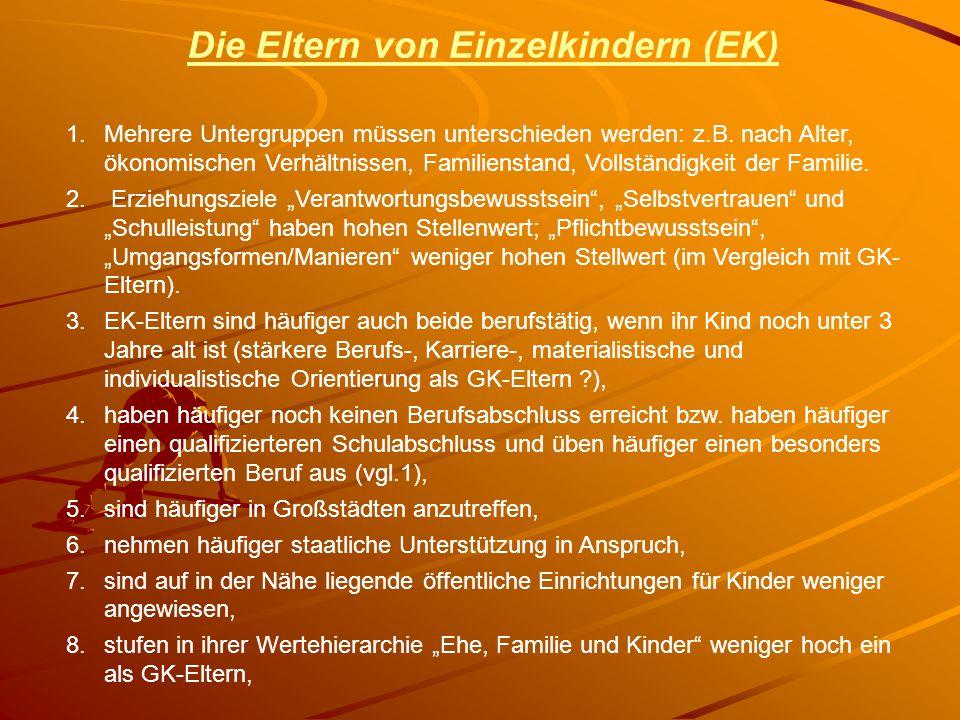 Die Eltern von Einzelkindern (EK) 1. Mehrere Untergruppen müssen unterschieden werden: z.B. nach Alter, ökonomischen Verhältnissen, Familienstand, Vol