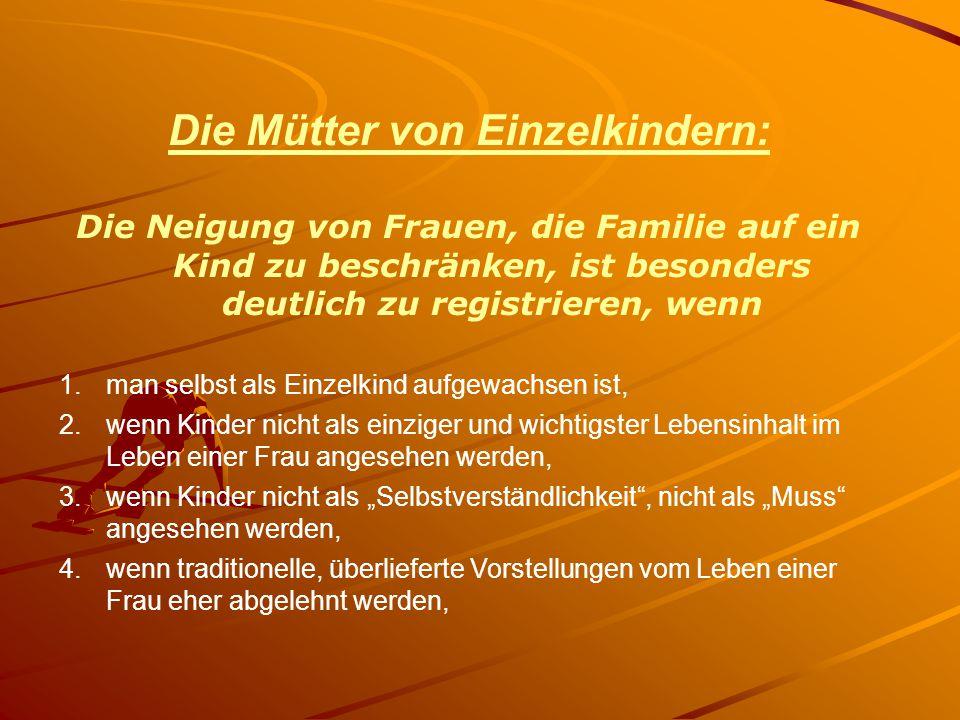 Die Mütter von Einzelkindern: Die Neigung von Frauen, die Familie auf ein Kind zu beschränken, ist besonders deutlich zu registrieren, wenn 1. man sel