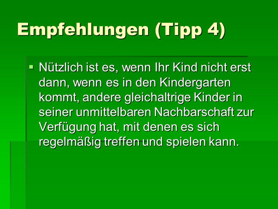 Empfehlungen (Tipp 4)  Nützlich ist es, wenn Ihr Kind nicht erst dann, wenn es in den Kindergarten kommt, andere gleichaltrige Kinder in seiner unmit
