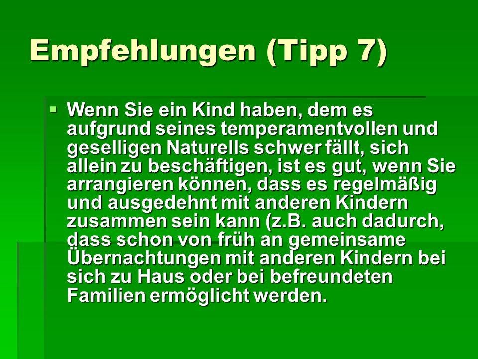 Empfehlungen (Tipp 7)  Wenn Sie ein Kind haben, dem es aufgrund seines temperamentvollen und geselligen Naturells schwer fällt, sich allein zu beschä