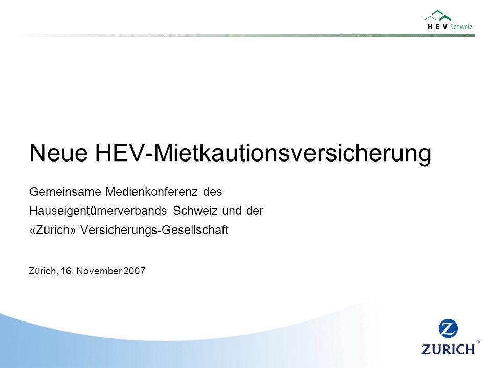 Neue HEV-Mietkautionsversicherung Gemeinsame Medienkonferenz des Hauseigentümerverbands Schweiz und der «Zürich» Versicherungs-Gesellschaft Zürich, 16