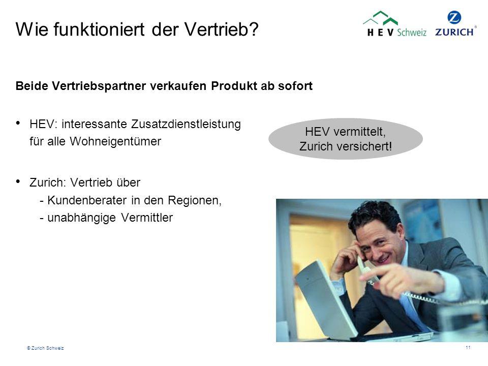 © Zurich Schweiz 11 Wie funktioniert der Vertrieb? Beide Vertriebspartner verkaufen Produkt ab sofort HEV: interessante Zusatzdienstleistung für alle