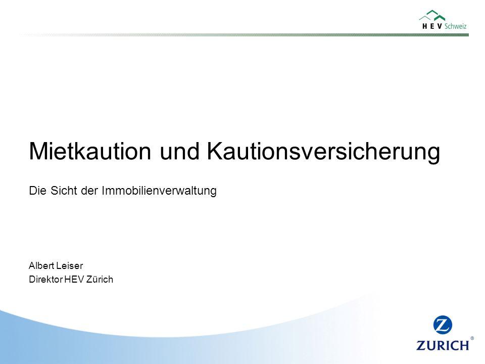 Mietkaution und Kautionsversicherung Die Sicht der Immobilienverwaltung Albert Leiser Direktor HEV Zürich
