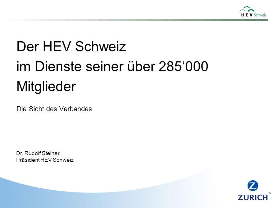 Der HEV Schweiz im Dienste seiner über 285'000 Mitglieder Dr. Rudolf Steiner, Präsident HEV Schweiz Die Sicht des Verbandes