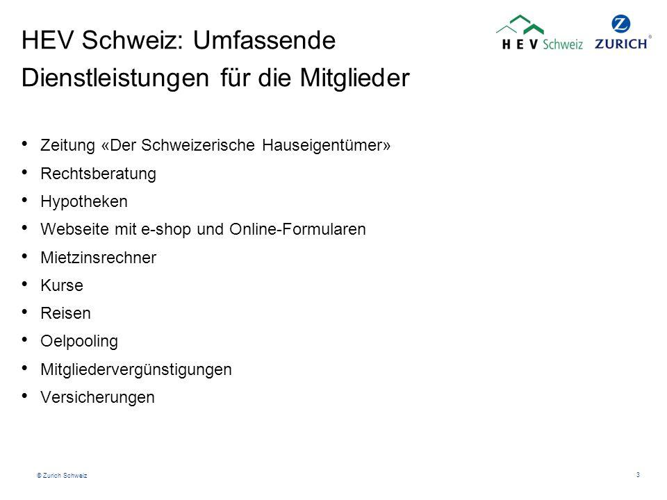 © Zurich Schweiz 3 HEV Schweiz: Umfassende Dienstleistungen für die Mitglieder Zeitung «Der Schweizerische Hauseigentümer» Rechtsberatung Hypotheken W