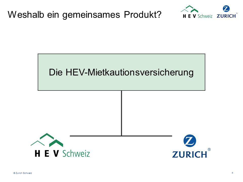 © Zurich Schweiz 4 Weshalb ein gemeinsames Produkt? Die HEV-Mietkautionsversicherung