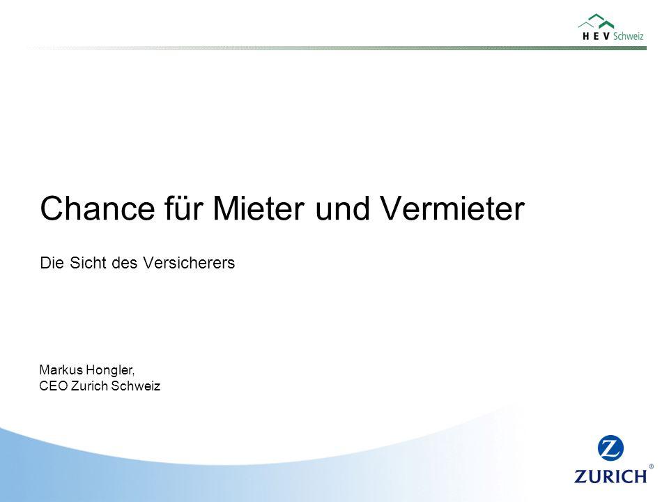 Chance für Mieter und Vermieter Die Sicht des Versicherers Markus Hongler, CEO Zurich Schweiz