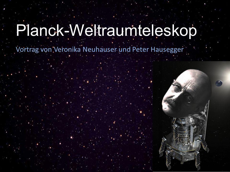 Planck-Weltraumteleskop Vortrag von Veronika Neuhauser und Peter Hausegger