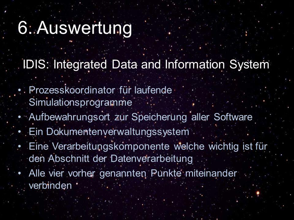 6. Auswertung IDIS: Integrated Data and Information System Prozesskoordinator für laufende Simulationsprogramme Aufbewahrungsort zur Speicherung aller