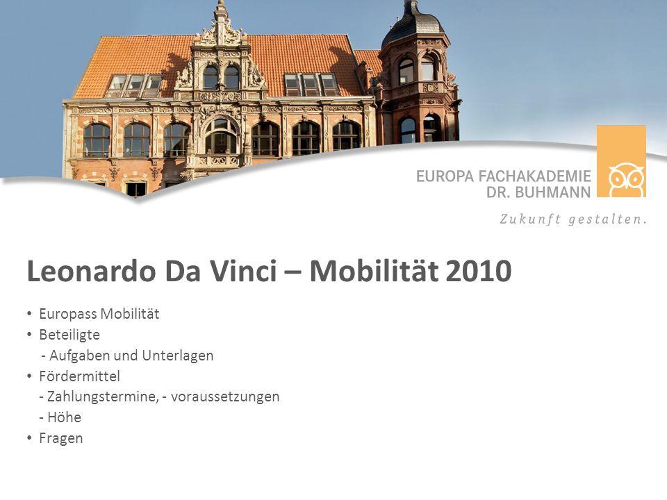 Leonardo Da Vinci – Mobilität 2010 Europass Mobilität Beteiligte - Aufgaben und Unterlagen Fördermittel - Zahlungstermine, - voraussetzungen - Höhe Fragen