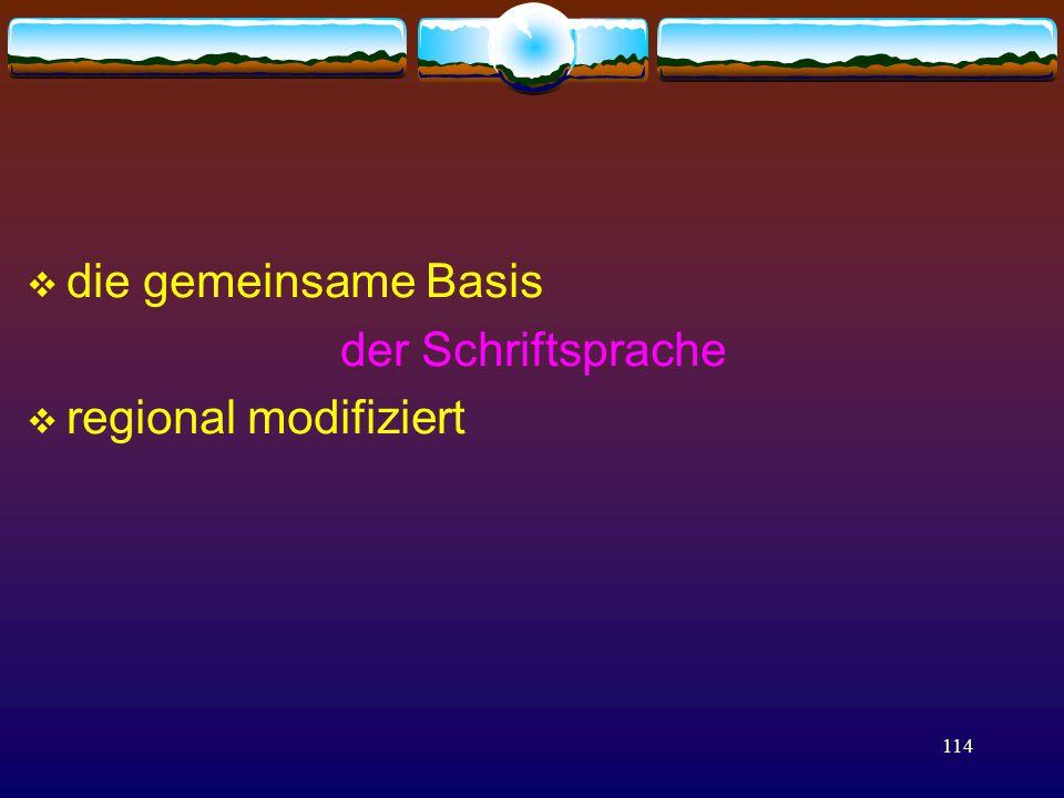 114  die gemeinsame Basis der Schriftsprache  regional modifiziert