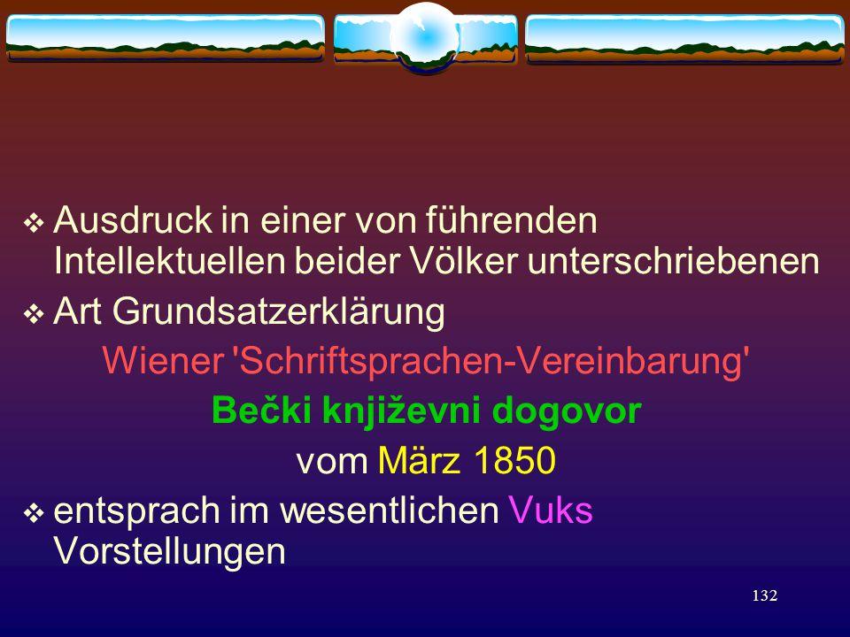 132  Ausdruck in einer von führenden Intellektuellen beider Völker unterschriebenen  Art Grundsatzerklärung Wiener Schriftsprachen-Vereinbarung Bečki književni dogovor vom März 1850  entsprach im wesentlichen Vuks Vorstellungen