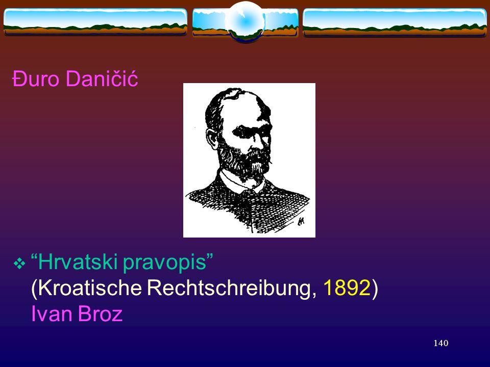 140 Đuro Daničić  Hrvatski pravopis (Kroatische Rechtschreibung, 1892) Ivan Broz