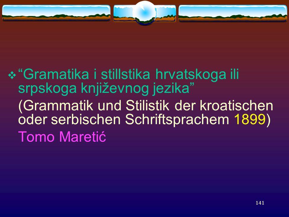 141  Gramatika i stillstika hrvatskoga ili srpskoga književnog jezika (Grammatik und Stilistik der kroatischen oder serbischen Schriftsprachem 1899) Tomo Maretić