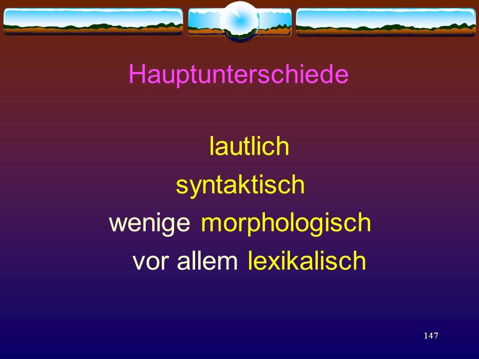 147 Hauptunterschiede lautlich syntaktisch wenige morphologisch vor allem lexikalisch