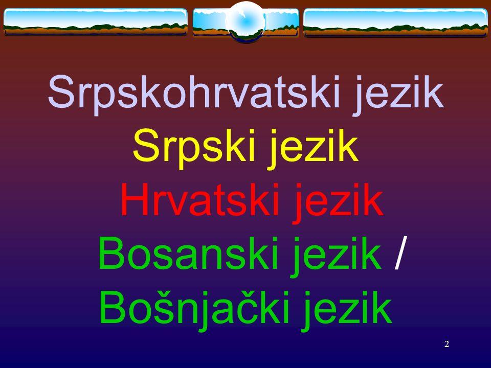2 Srpskohrvatski jezik Srpski jezik Hrvatski jezik Bosanski jezik / Bošnjački jezik