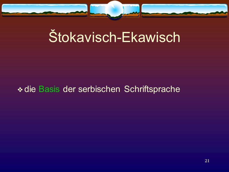 21 Štokavisch-Ekawisch  die Basis der serbischen Schriftsprache