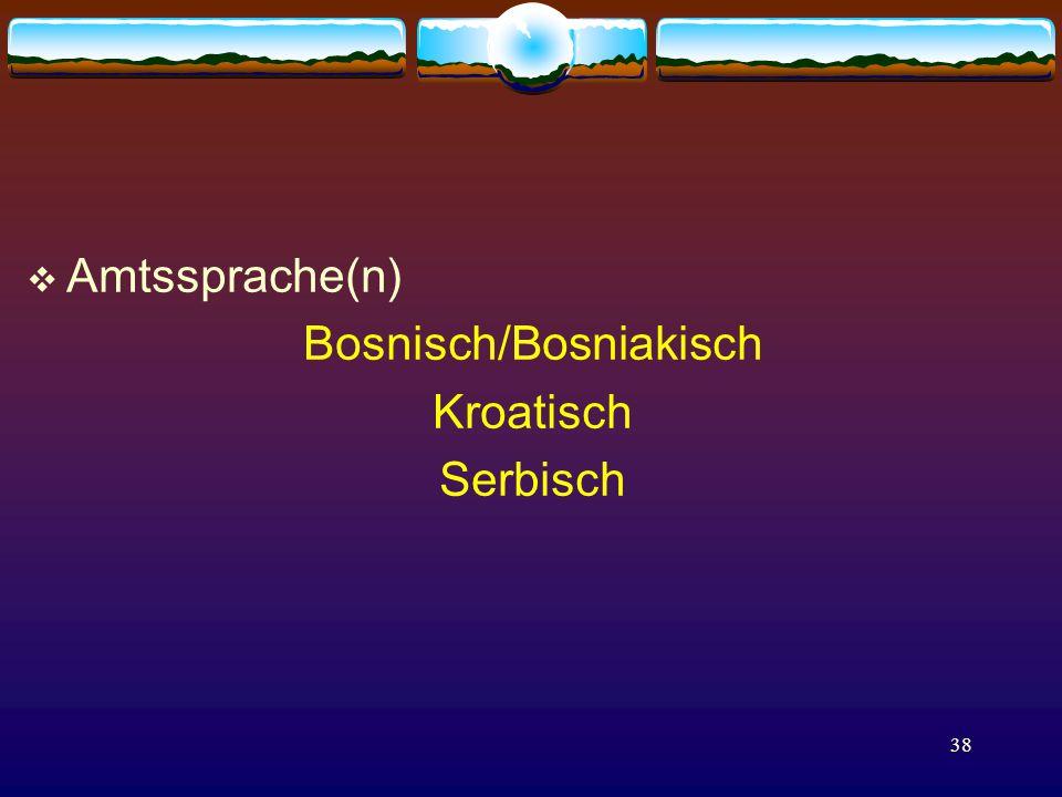 38  Amtssprache(n) Bosnisch/Bosniakisch Kroatisch Serbisch