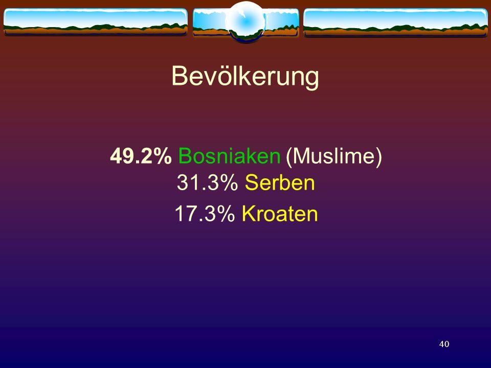 40 Bevölkerung 49.2% Bosniaken (Muslime) 31.3% Serben 17.3% Kroaten