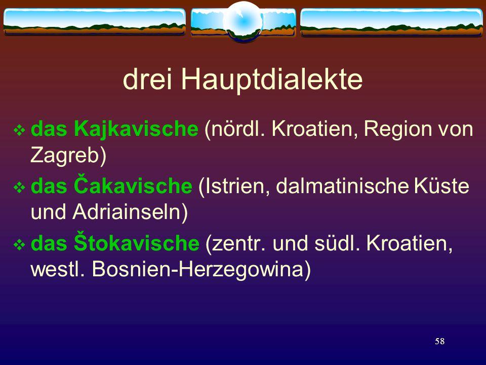 58 drei Hauptdialekte  das Kajkavische (nördl.