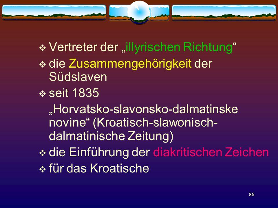 """86  Vertreter der """"illyrischen Richtung  die Zusammengehörigkeit der Südslaven  seit 1835 """"Horvatsko-slavonsko-dalmatinske novine (Kroatisch-slawonisch- dalmatinische Zeitung)  die Einführung der diakritischen Zeichen  für das Kroatische"""