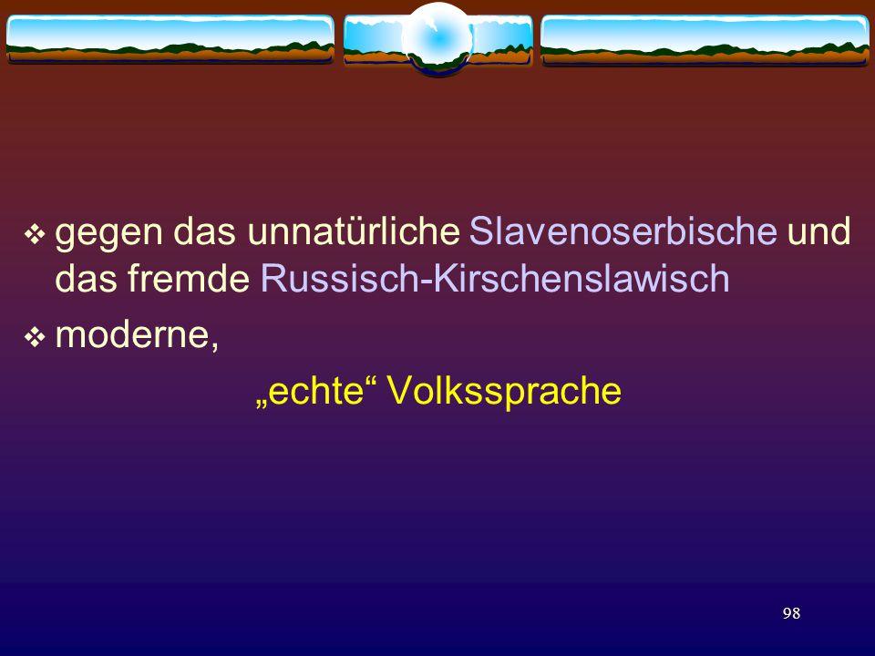 """98  gegen das unnatürliche Slavenoserbische und das fremde Russisch-Kirschenslawisch  moderne, """"echte Volkssprache"""