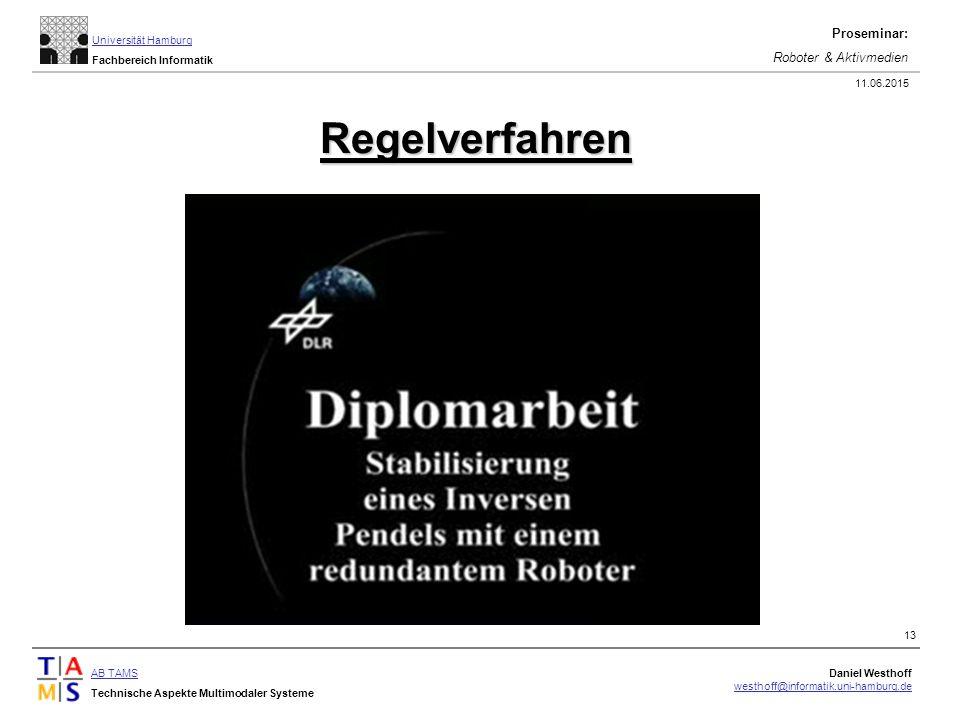 AB TAMS Technische Aspekte Multimodaler Systeme Daniel Westhoff westhoff@informatik.uni-hamburg.de Universität Hamburg Fachbereich Informatik Proseminar: Roboter & Aktivmedien 11.06.2015 13 Regelverfahren