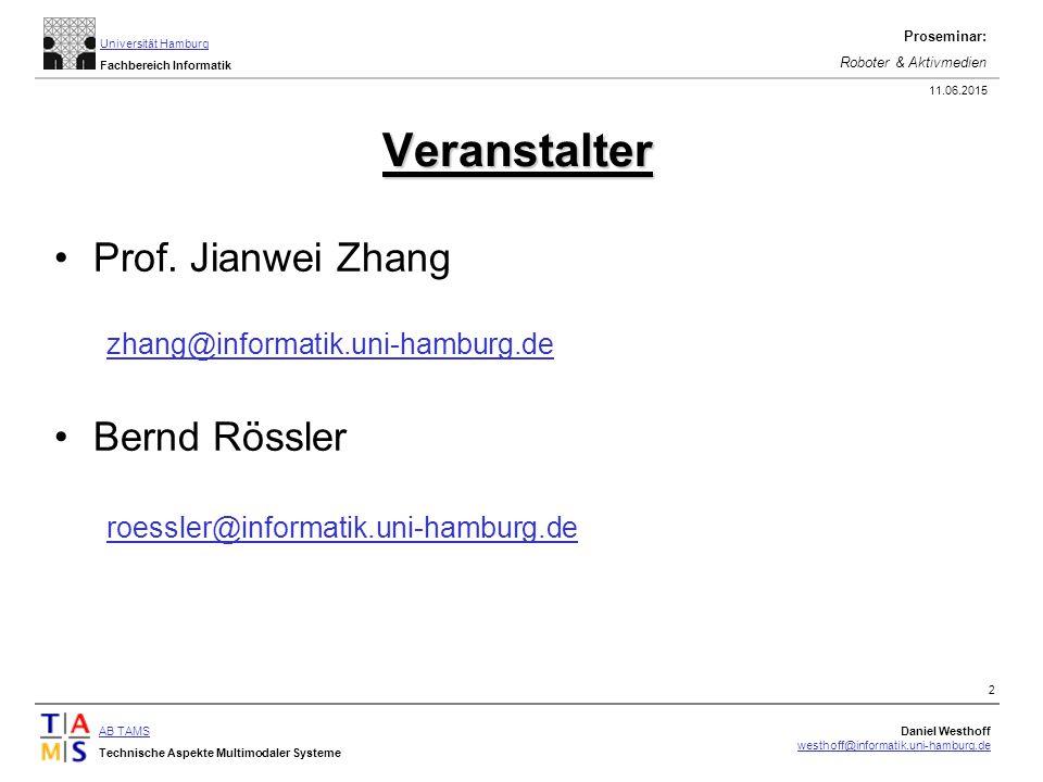 AB TAMS Technische Aspekte Multimodaler Systeme Daniel Westhoff westhoff@informatik.uni-hamburg.de Universität Hamburg Fachbereich Informatik Proseminar: Roboter & Aktivmedien 11.06.2015 2 Veranstalter Prof.