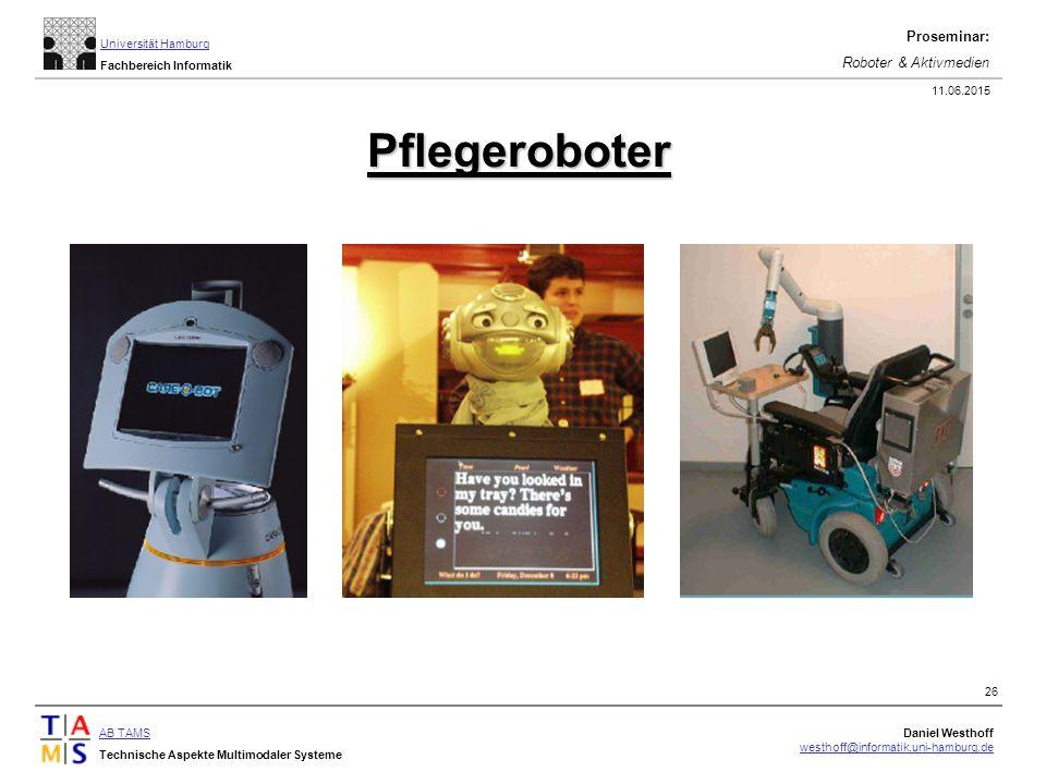 AB TAMS Technische Aspekte Multimodaler Systeme Daniel Westhoff westhoff@informatik.uni-hamburg.de Universität Hamburg Fachbereich Informatik Proseminar: Roboter & Aktivmedien 11.06.2015 26 Pflegeroboter