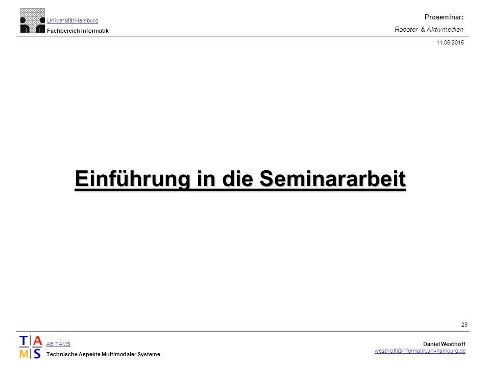 AB TAMS Technische Aspekte Multimodaler Systeme Daniel Westhoff westhoff@informatik.uni-hamburg.de Universität Hamburg Fachbereich Informatik Proseminar: Roboter & Aktivmedien 11.06.2015 29 Einführung in die Seminararbeit