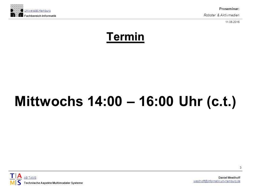 AB TAMS Technische Aspekte Multimodaler Systeme Daniel Westhoff westhoff@informatik.uni-hamburg.de Universität Hamburg Fachbereich Informatik Proseminar: Roboter & Aktivmedien 11.06.2015 3 Termin Mittwochs 14:00 – 16:00 Uhr (c.t.)