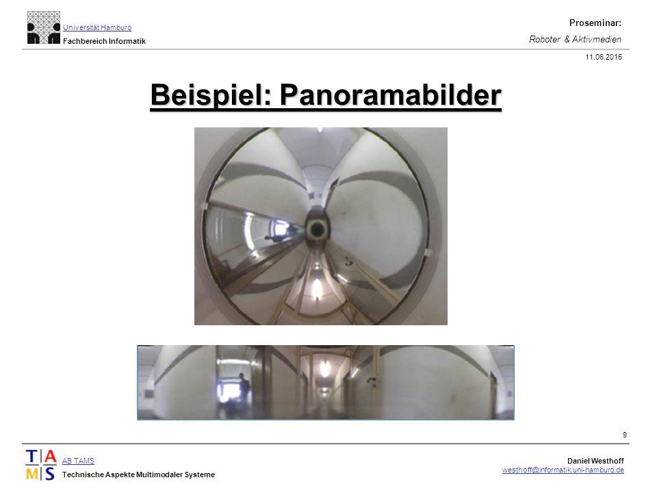 AB TAMS Technische Aspekte Multimodaler Systeme Daniel Westhoff westhoff@informatik.uni-hamburg.de Universität Hamburg Fachbereich Informatik Proseminar: Roboter & Aktivmedien 11.06.2015 9 Beispiel: Panoramabilder