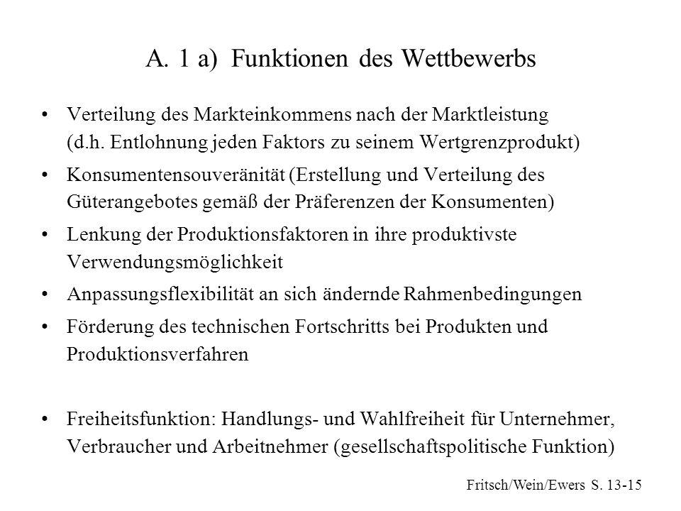 A.1 a) Funktionen des Wettbewerbs Verteilung des Markteinkommens nach der Marktleistung (d.h.