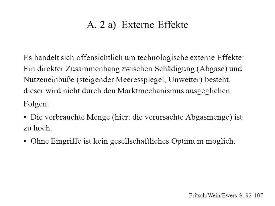 A. 2 a) Externe Effekte Es handelt sich offensichtlich um technologische externe Effekte: Ein direkter Zusammenhang zwischen Schädigung (Abgase) und N