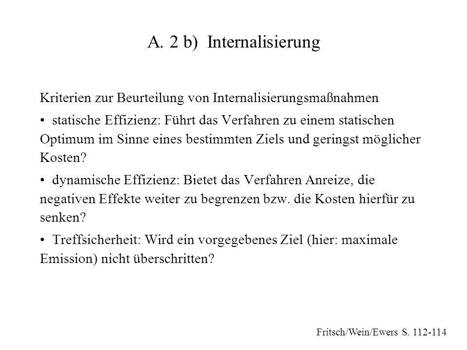 A. 2 b) Internalisierung Kriterien zur Beurteilung von Internalisierungsmaßnahmen statische Effizienz: Führt das Verfahren zu einem statischen Optimum