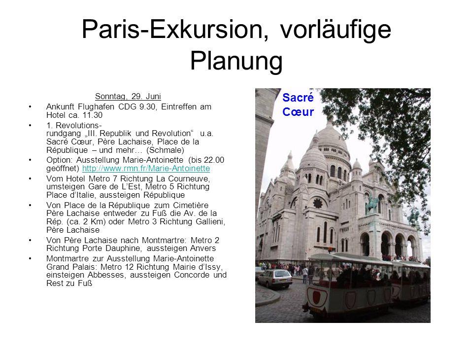 """Paris-Exkursion, vorläufige Planung Sonntag, 29. Juni Ankunft Flughafen CDG 9.30, Eintreffen am Hotel ca. 11.30 1. Revolutions- rundgang """"III. Republi"""