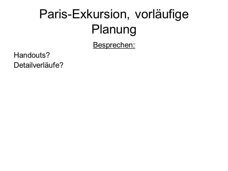 Paris-Exkursion, vorläufige Planung Besprechen: Handouts? Detailverläufe?