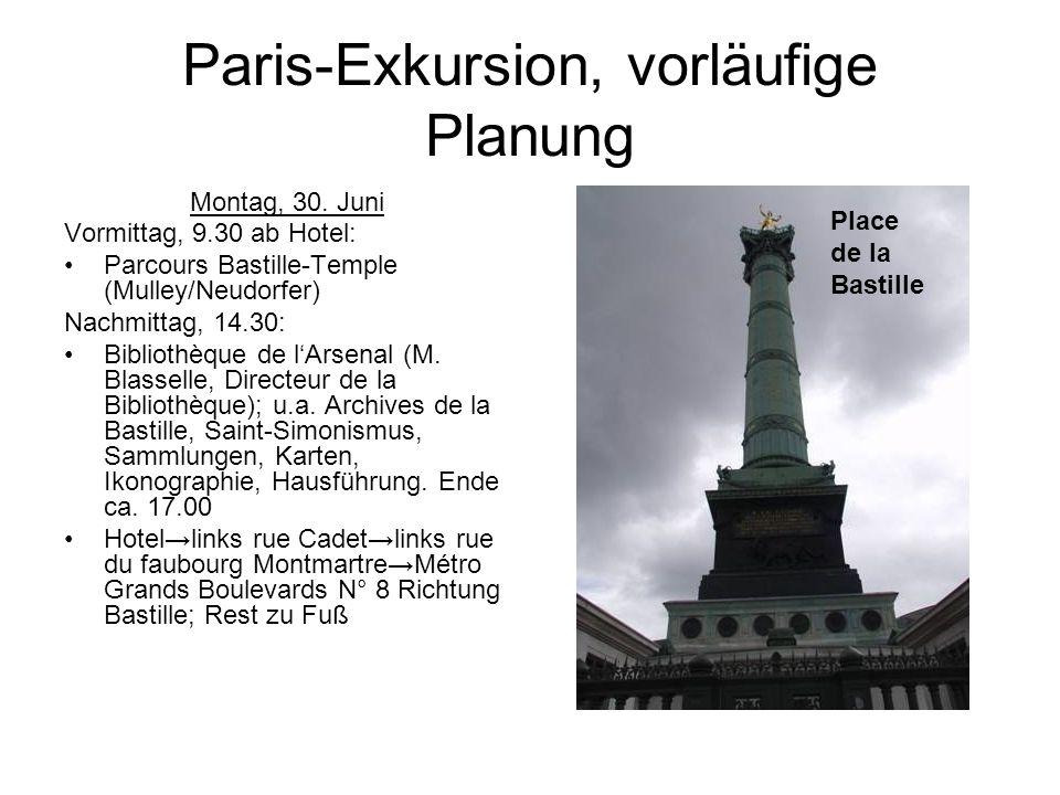 Paris-Exkursion, vorläufige Planung Montag, 30. Juni Vormittag, 9.30 ab Hotel: Parcours Bastille-Temple (Mulley/Neudorfer) Nachmittag, 14.30: Biblioth