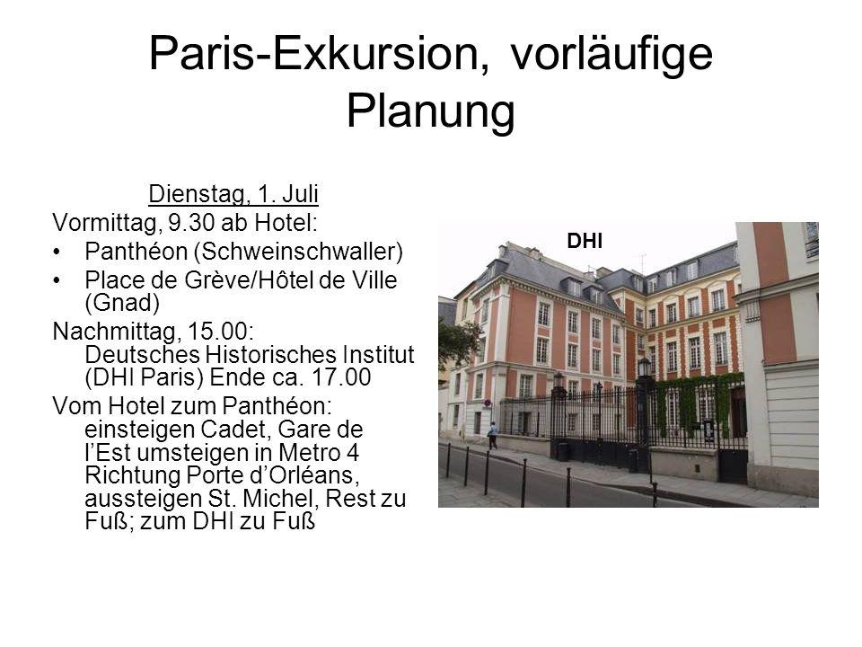 Paris-Exkursion, vorläufige Planung Dienstag, 1. Juli Vormittag, 9.30 ab Hotel: Panthéon (Schweinschwaller) Place de Grève/Hôtel de Ville (Gnad) Nachm