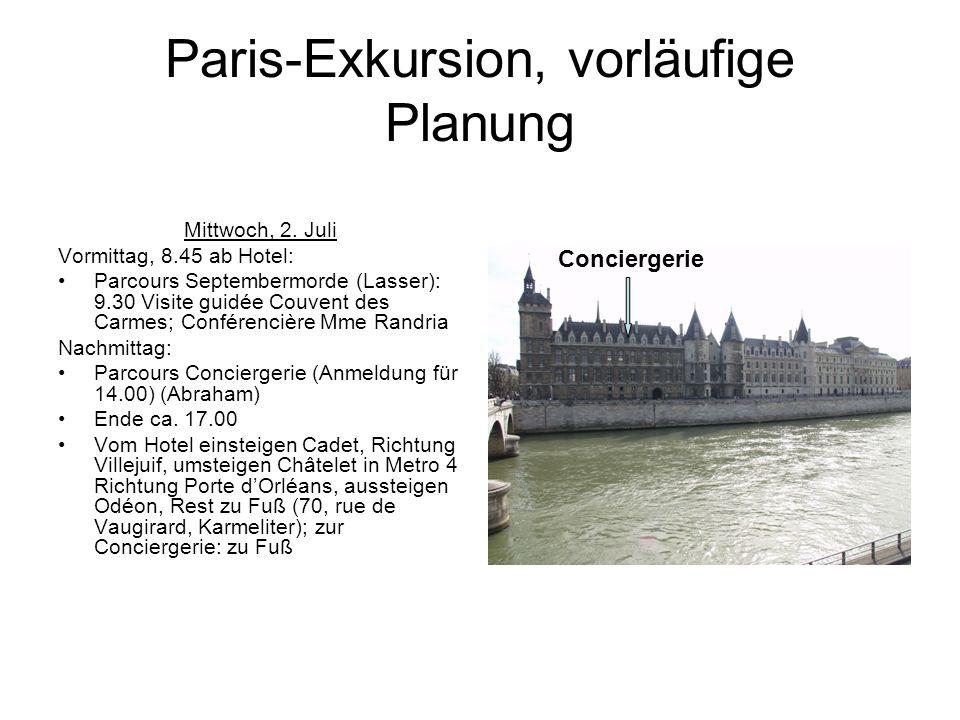 Paris-Exkursion, vorläufige Planung Mittwoch, 2. Juli Vormittag, 8.45 ab Hotel: Parcours Septembermorde (Lasser): 9.30 Visite guidée Couvent des Carme
