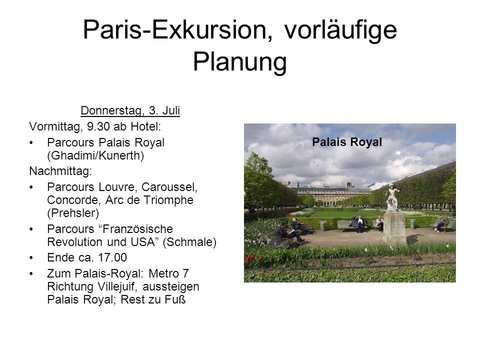 Paris-Exkursion, vorläufige Planung Donnerstag, 3. Juli Vormittag, 9.30 ab Hotel: Parcours Palais Royal (Ghadimi/Kunerth) Nachmittag: Parcours Louvre,