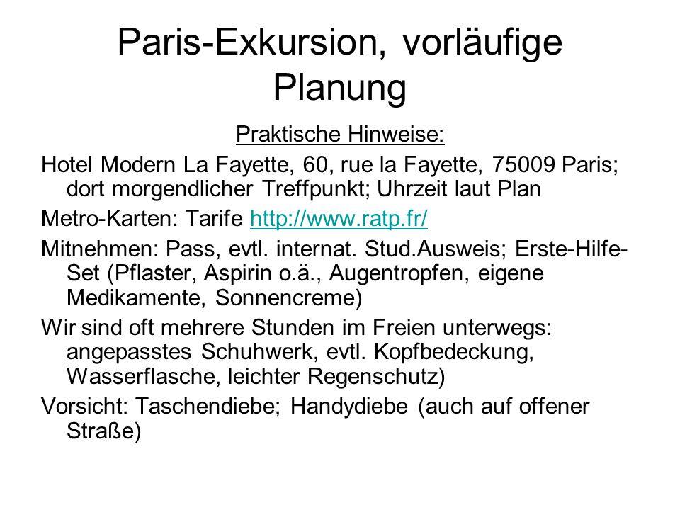 Paris-Exkursion, vorläufige Planung Praktische Hinweise: Hotel Modern La Fayette, 60, rue la Fayette, 75009 Paris; dort morgendlicher Treffpunkt; Uhrz