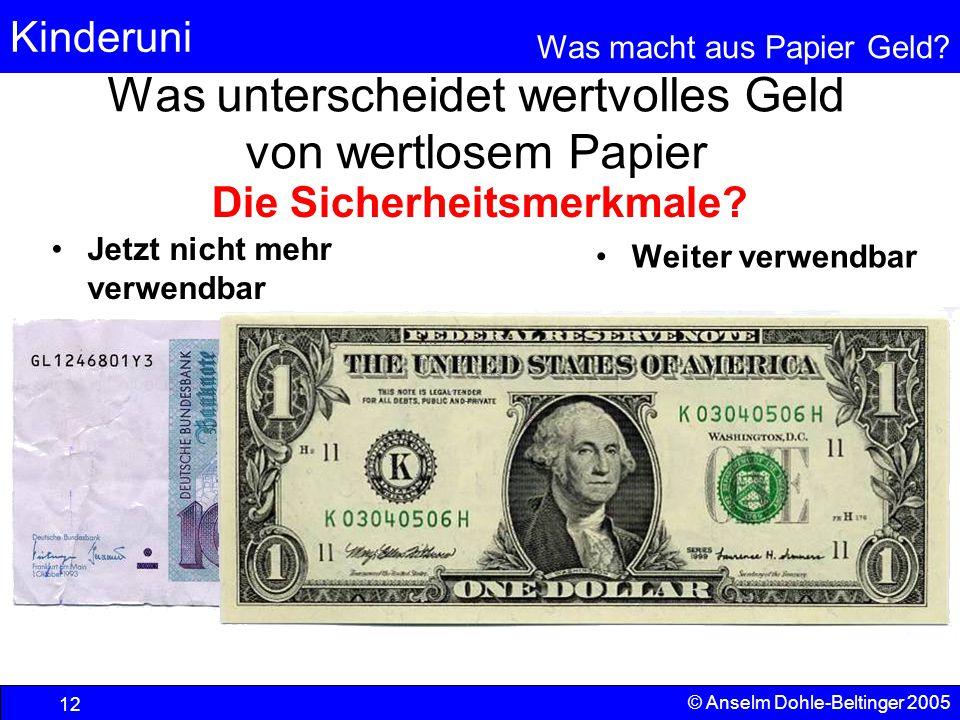 Kinderuni Was macht aus Papier Geld? 12 © Anselm Dohle-Beltinger 2005 Was unterscheidet wertvolles Geld von wertlosem Papier Jetzt nicht mehr verwendb