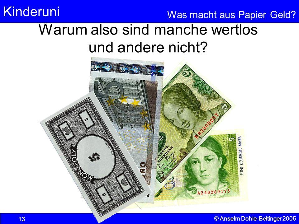 Kinderuni Was macht aus Papier Geld? 13 © Anselm Dohle-Beltinger 2005 Warum also sind manche wertlos und andere nicht?