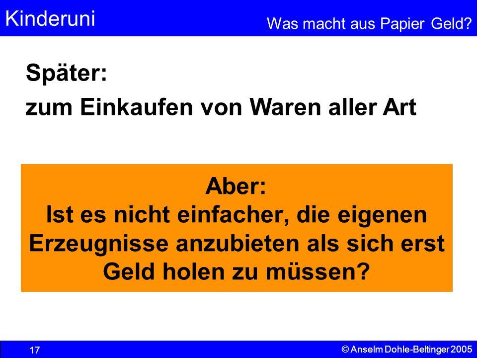 Kinderuni Was macht aus Papier Geld? 17 © Anselm Dohle-Beltinger 2005 Aber: Ist es nicht einfacher, die eigenen Erzeugnisse anzubieten als sich erst G