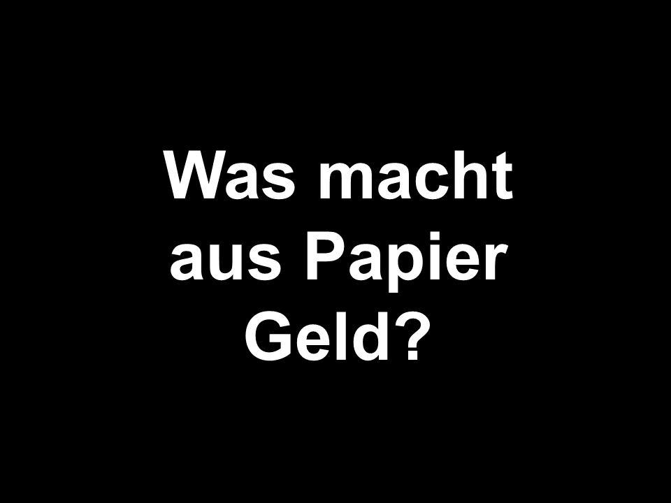 Was macht aus Papier Geld?