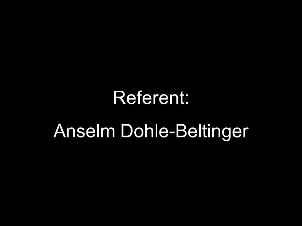 Referent: Anselm Dohle-Beltinger